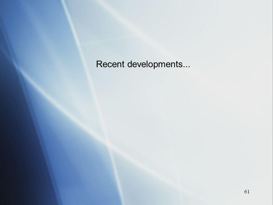 61 Recent developments...