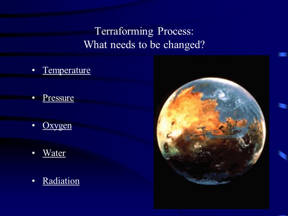 What is involved. Terraforming process Time Cost Colonization Worth the effort.