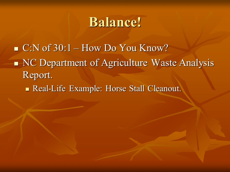 Balance. C:N of 30:1 – How Do You Know. C:N of 30:1 – How Do You Know.
