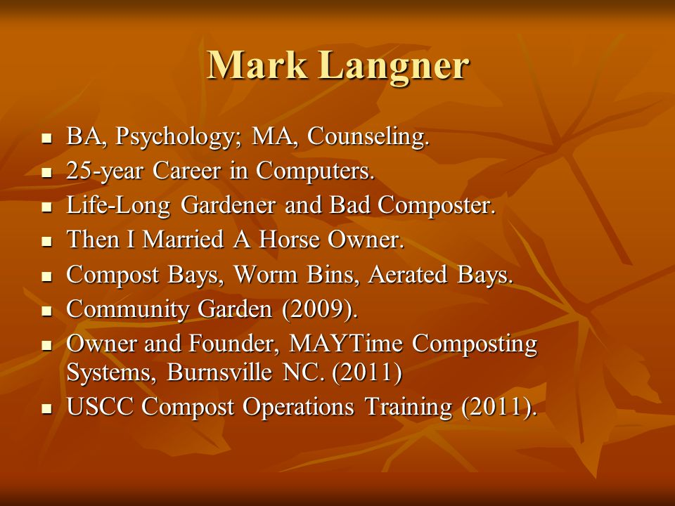 Mark Langner BA, Psychology; MA, Counseling. BA, Psychology; MA, Counseling.