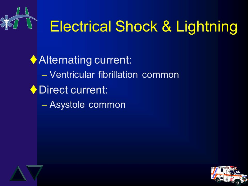 Electrical Shock & Lightning tAlternating current: –Ventricular fibrillation common tDirect current: –Asystole common