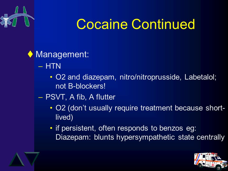 Cocaine Continued tManagement: –HTN O2 and diazepam, nitro/nitroprusside, Labetalol; not B-blockers.