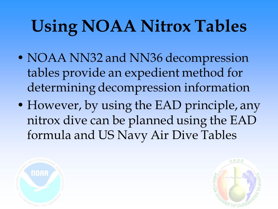 EAD Calculation Calculate a dive to 100 ft for 30 minutes using a 30% nitrox mix –Your first step is to determine the EAD by using the formula: