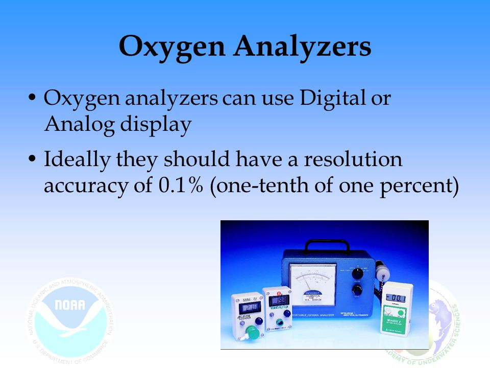 Oxygen Analyzers The heart of an oxygen analyzer is its detection method There are two primary types Paramagnetic and Electrochemical Paramagnetic analyzers are primarily used in research labs –They are accurate, stable, relatively expensive, somewhat delicate, and intolerant of vibration