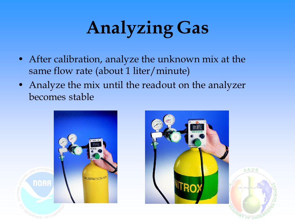 Analyzing Gas Acceptable Analysis Range: –It is generally accepted that a mix within ±1% of the desired mix is acceptable for most nitrox tables