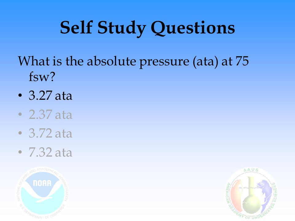 Self Study Questions A dive team wants to make a dive using NN32 and a PO2 of 1.6, what is the MOD for the mix.