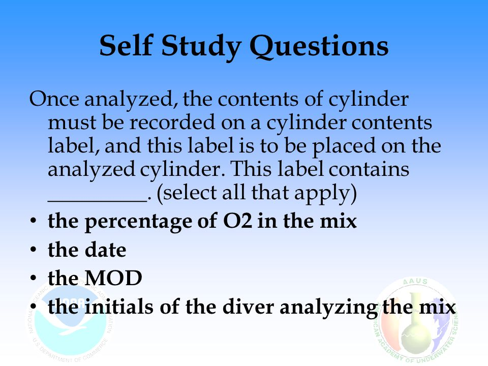 Self Study Questions Nitrox is safer than air. a.True b.False