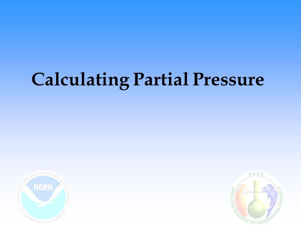 Calculating Partial Pressures Dalton's law Pg = Fg x P total Pg = partial pressure of the component gas Fg = fraction of the component gas P total = total pressure of gas mixture