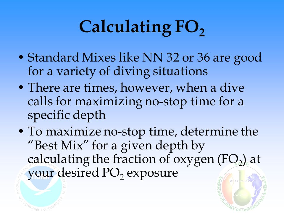 Calculating FO 2 To calculate the best mix for 120 fsw using a PO 2 of 1.4: The best mix for 120 fsw using a PO 2 of 1.4 is 30%