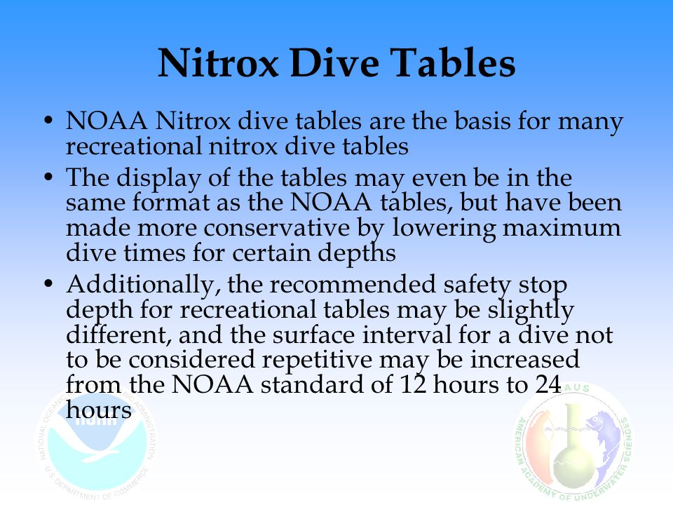 Nitrox Dive Tables NOAA Nitrox tables were calculated on the equivalent air depth (EAD) concept, which is simply to decompress from a non-air dive using air decompression tables that have the same nitrogen partial pressure (PN 2 )