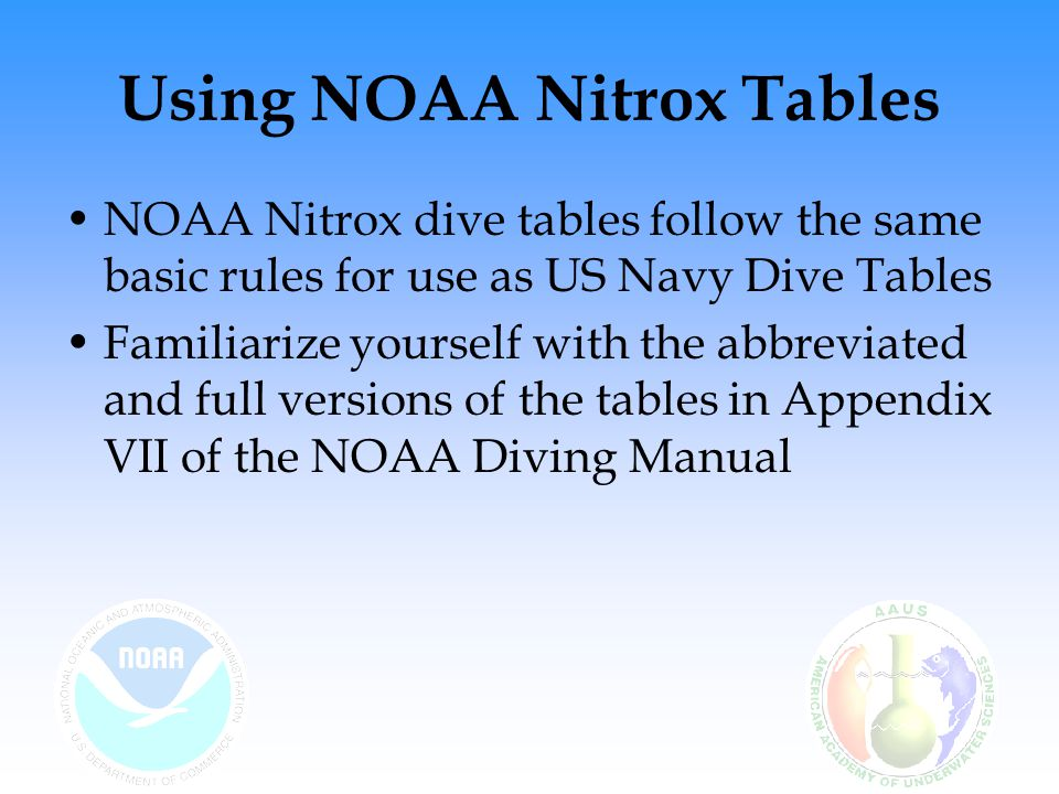 Using NOAA Nitrox Tables Remember, divers have certain single and cumulative time limits for oxygen exposure Use the NOAA Oxygen Exposure Limits table (Table 15.2) to determine time limits for particular PO 2 s
