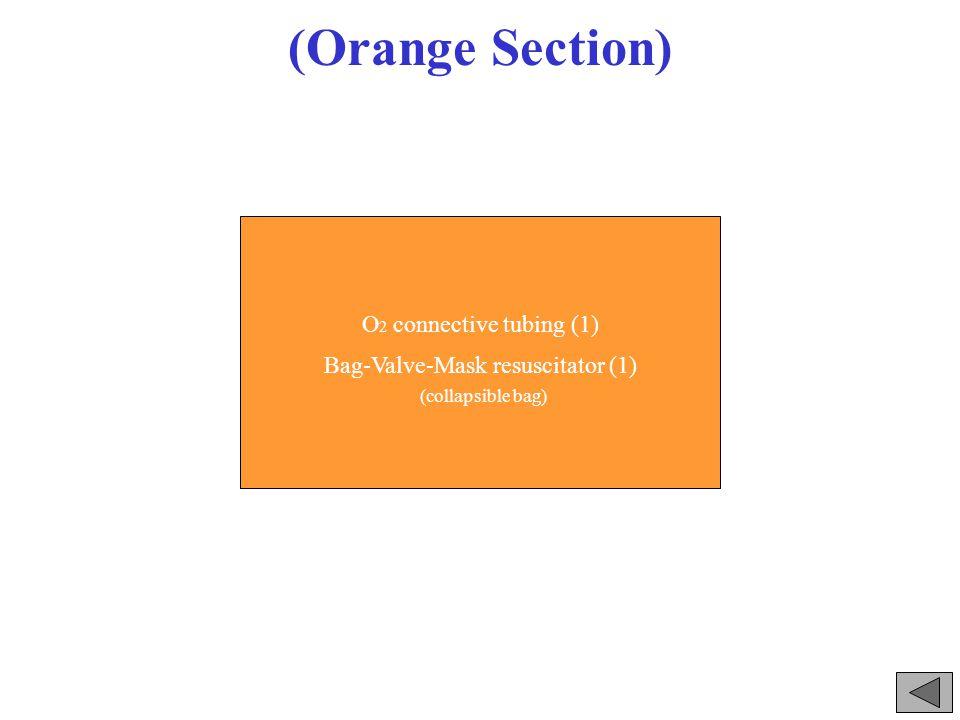 (Orange Section) O 2 connective tubing (1) Bag-Valve-Mask resuscitator (1) (collapsible bag)
