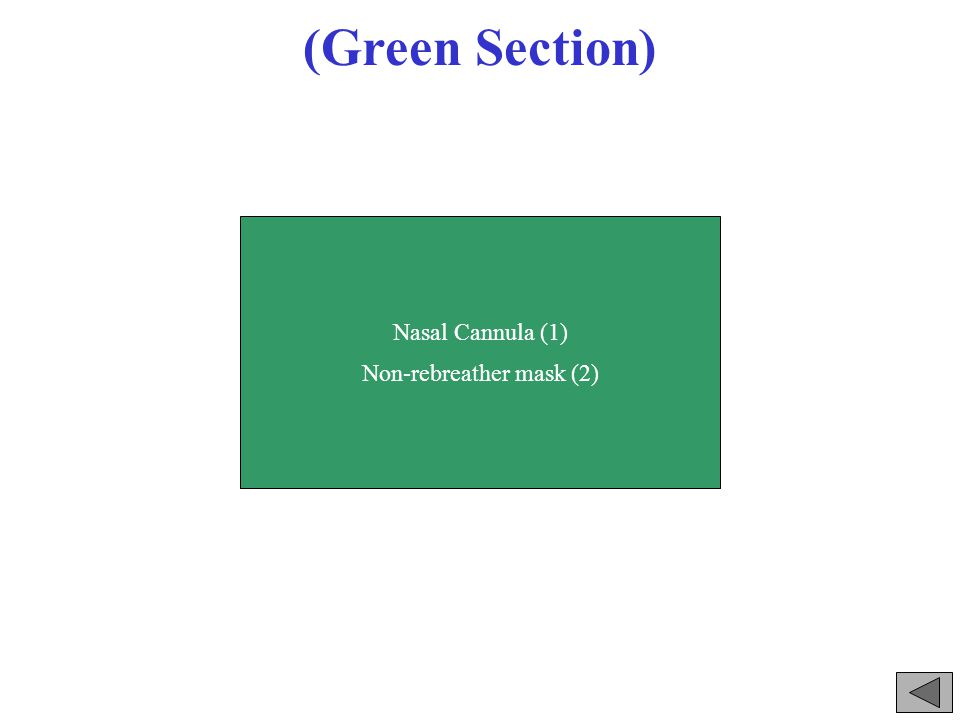 (Green Section) Nasal Cannula (1) Non-rebreather mask (2)