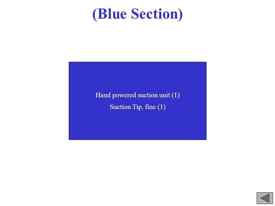 (Blue Section) Hand powered suction unit (1) Suction Tip, fine (1)