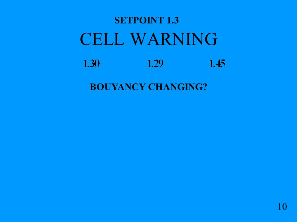 CELL WARNING SETPOINT 1.3 10 BOUYANCY CHANGING?