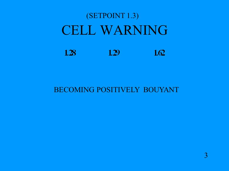 CELL WARNING (SETPOINT 1.3) BECOMING POSITIVELY BOUYANT 3b PROBABLE HYPEROXIA CELLS 1 & 2 PROBABLY STUCK CELL AVG: 1.285 +.15 = 1.43 GO TO O.C.