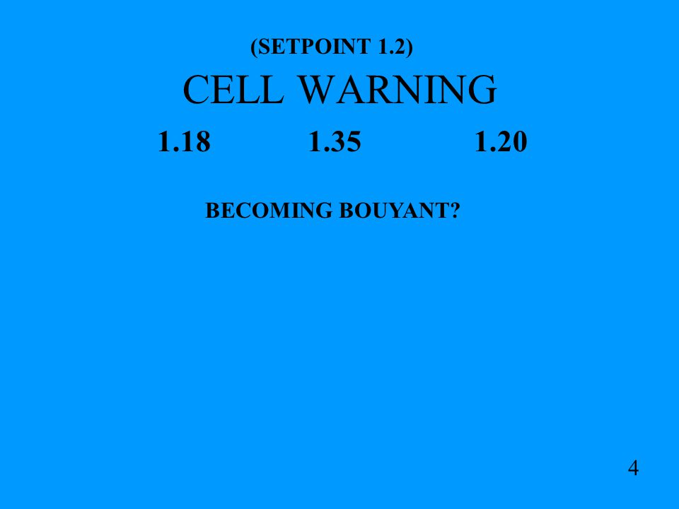 CELL WARNING 1.18 1.35 1.20 (SETPOINT 1.2) BECOMING BOUYANT 4