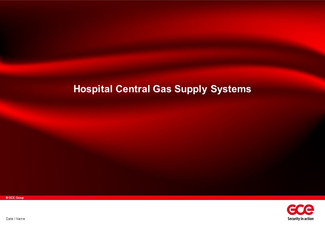 © GCE Group Date / Name Hospital Central Gas Supply Systems