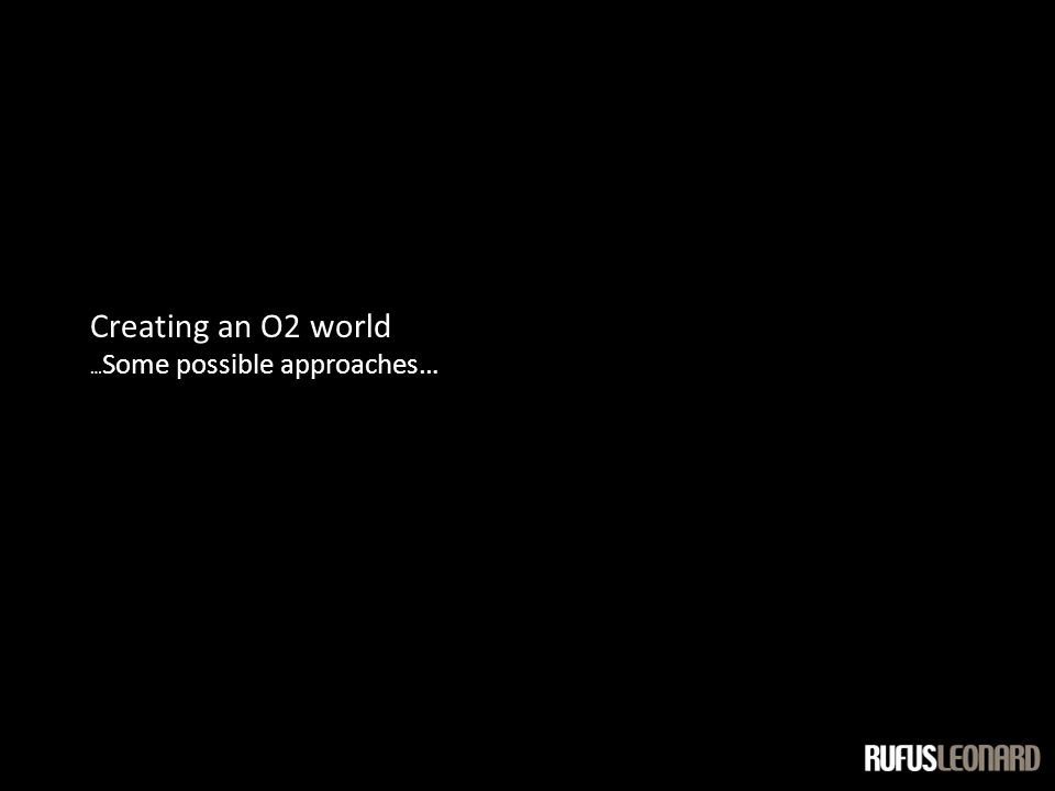 Creating an O2 world … Some possible approaches…