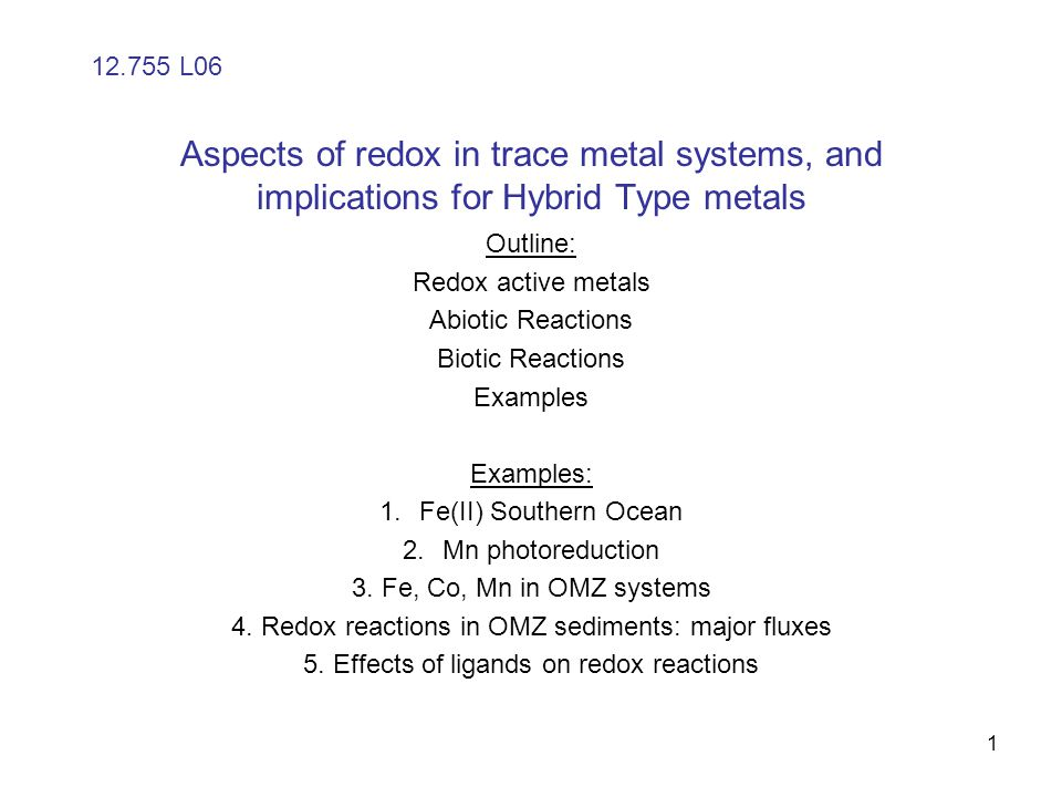 Aspects of redox in trace metal systems, and implications for Hybrid Type metals Outline: Redox active metals Abiotic Reactions Biotic Reactions Examp