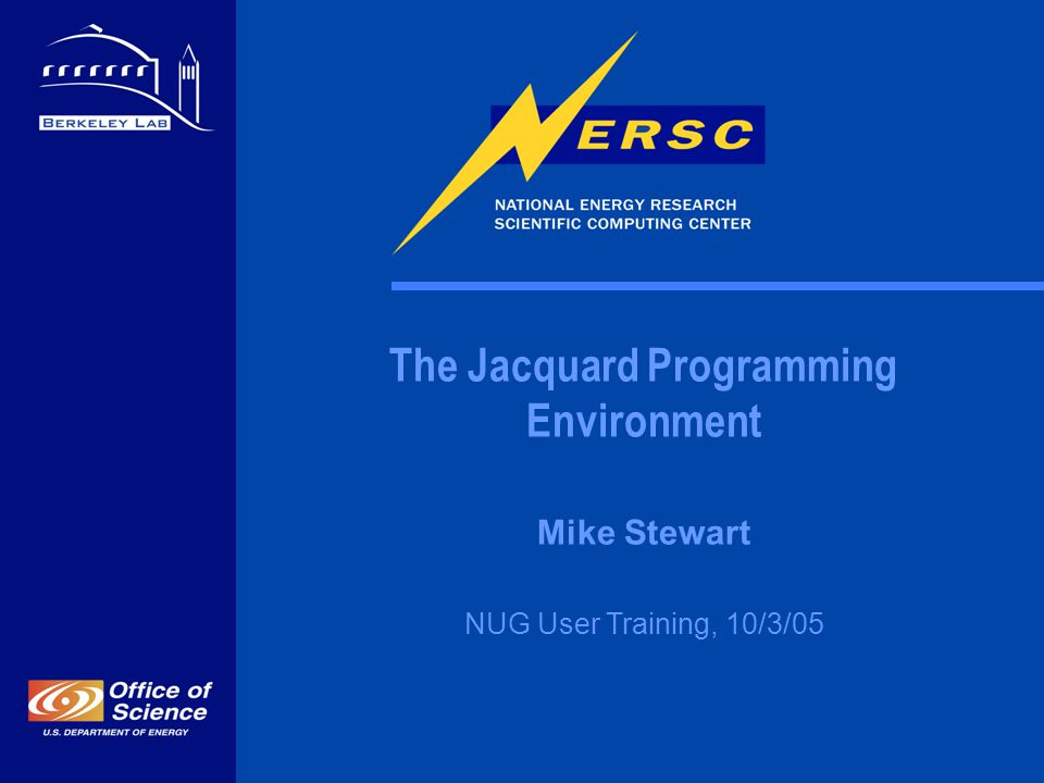 The Jacquard Programming Environment Mike Stewart NUG User Training, 10/3/05