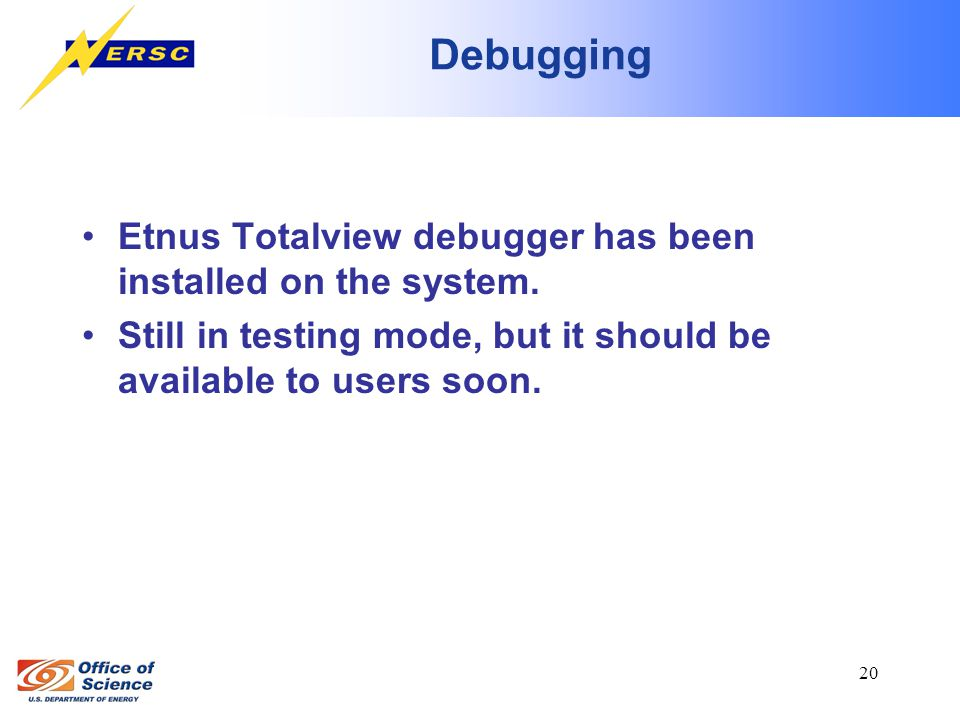 20 Debugging Etnus Totalview debugger has been installed on the system.