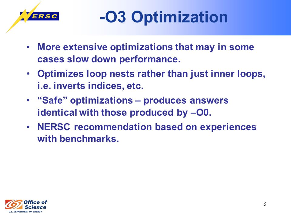 8 -O3 Optimization More extensive optimizations that may in some cases slow down performance.
