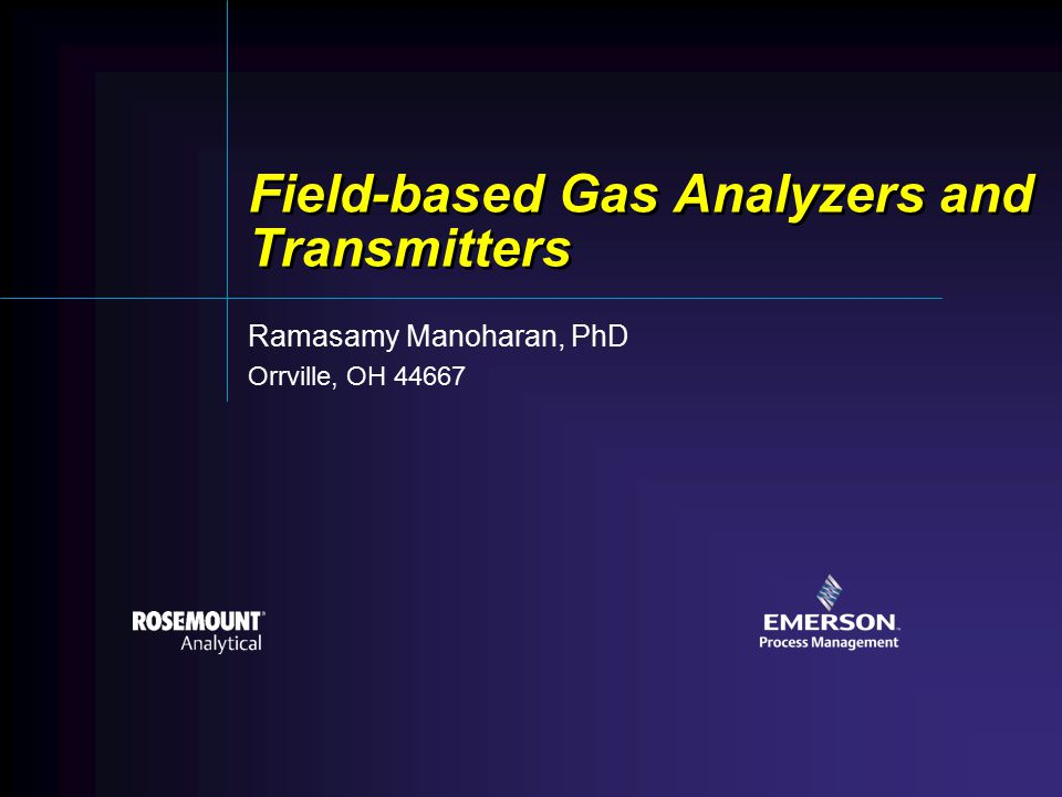 Field-based Gas Analyzers and Transmitters Ramasamy Manoharan, PhD Orrville, OH 44667