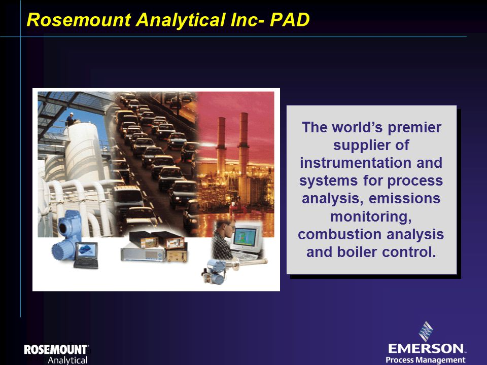 [File Name or Event] Emerson Confidential 27-Jun-01, Slide 5 The world's premier supplier of instrumentation and systems for process analysis, emissions monitoring, combustion analysis and boiler control.