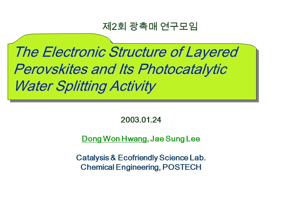 2003.01.24 Dong Won Hwang, Jae Sung Lee Catalysis & Ecofriendly Science Lab.