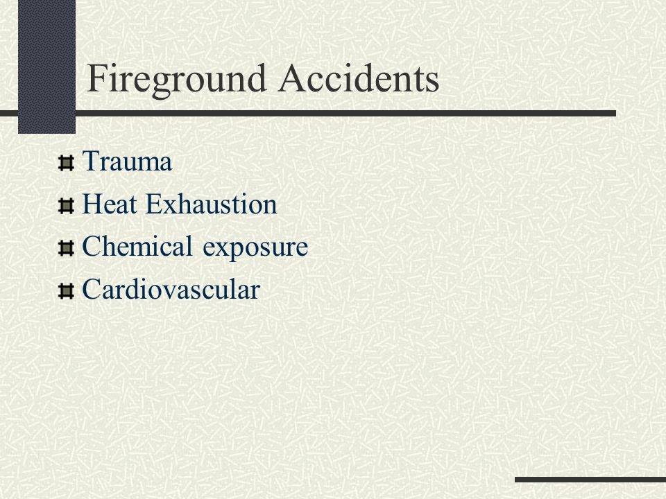 Fireground Accidents Trauma Heat Exhaustion Chemical exposure Cardiovascular