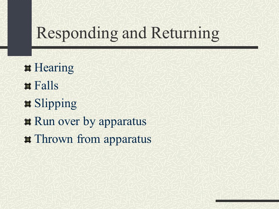 Responding and Returning Hearing Falls Slipping Run over by apparatus Thrown from apparatus