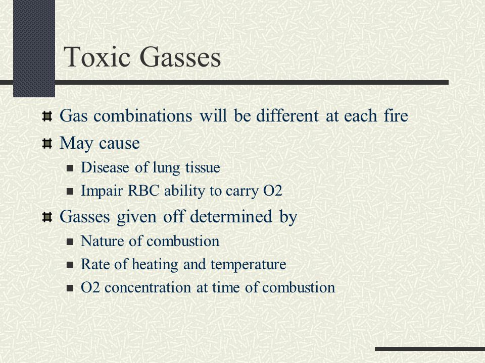 Carbon Monoxide Found at every fire Colorless and odorless Result of incomplete combustion More deaths occur from this than any other product of combustion Prevents O2 from attaching to hemoblobin 500ppm dangerous