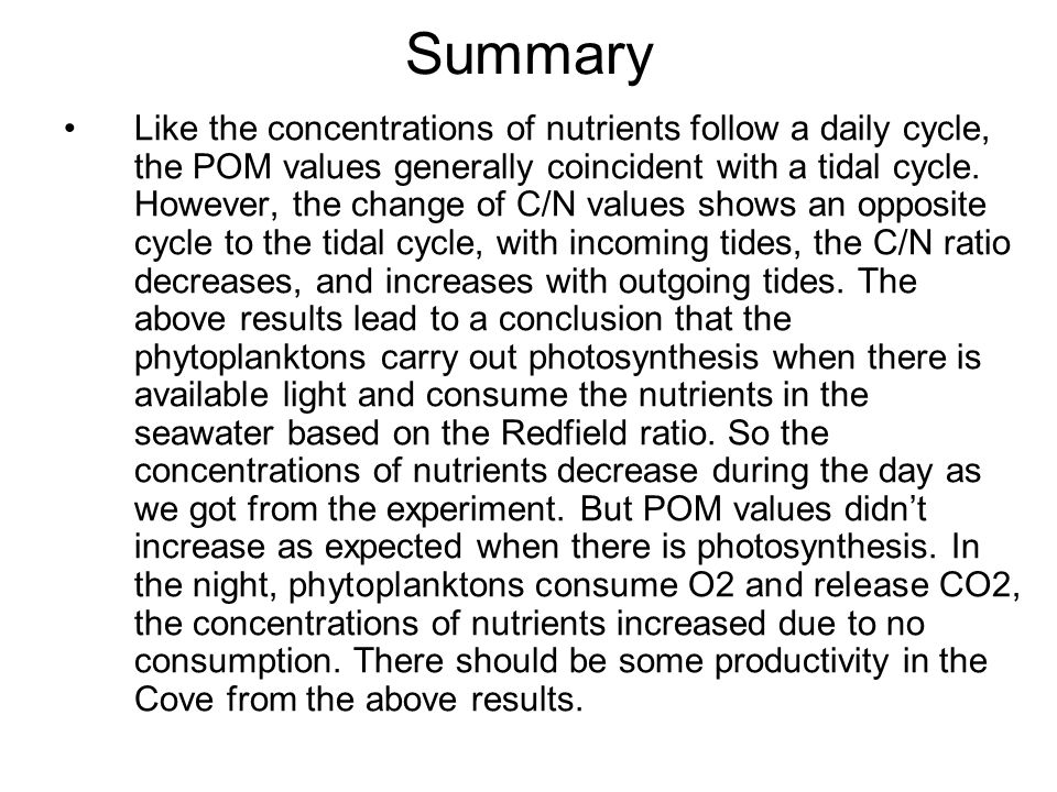 Summary Like the concentrations of nutrients follow a daily cycle, the POM values generally coincident with a tidal cycle. However, the change of C/N