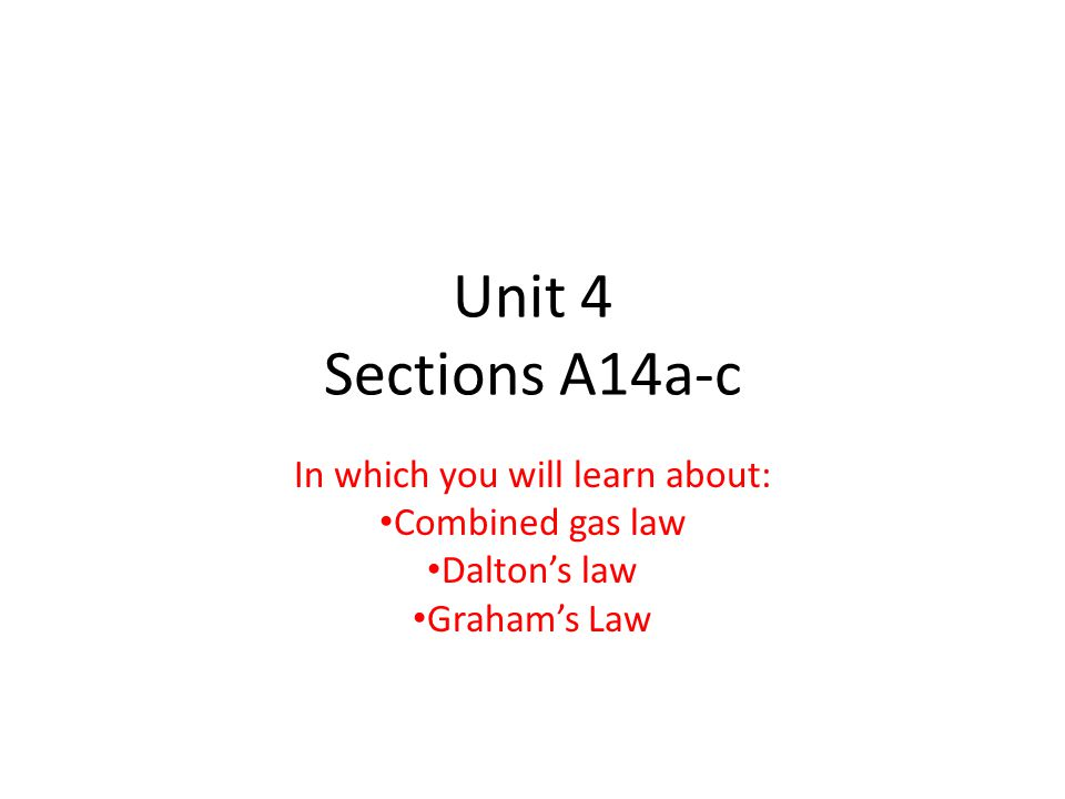 Unit 4 Sections A14a-c In which you will learn about: Combined gas law Dalton's law Graham's Law