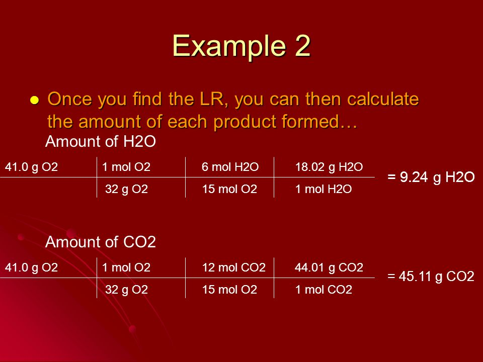 Example 2 Once you find the LR, you can then calculate the amount of each product formed… Once you find the LR, you can then calculate the amount of e