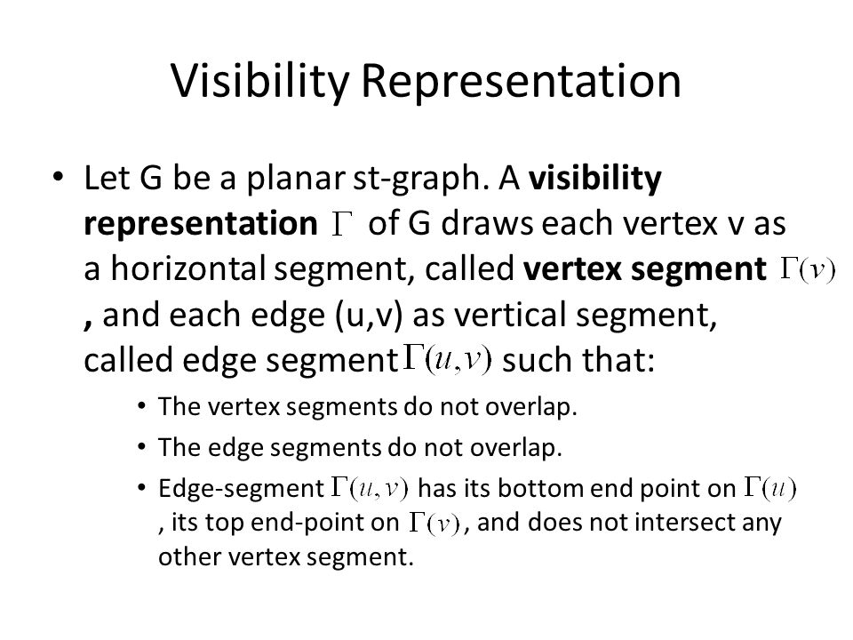 Visibility Representation Let G be a planar st-graph.