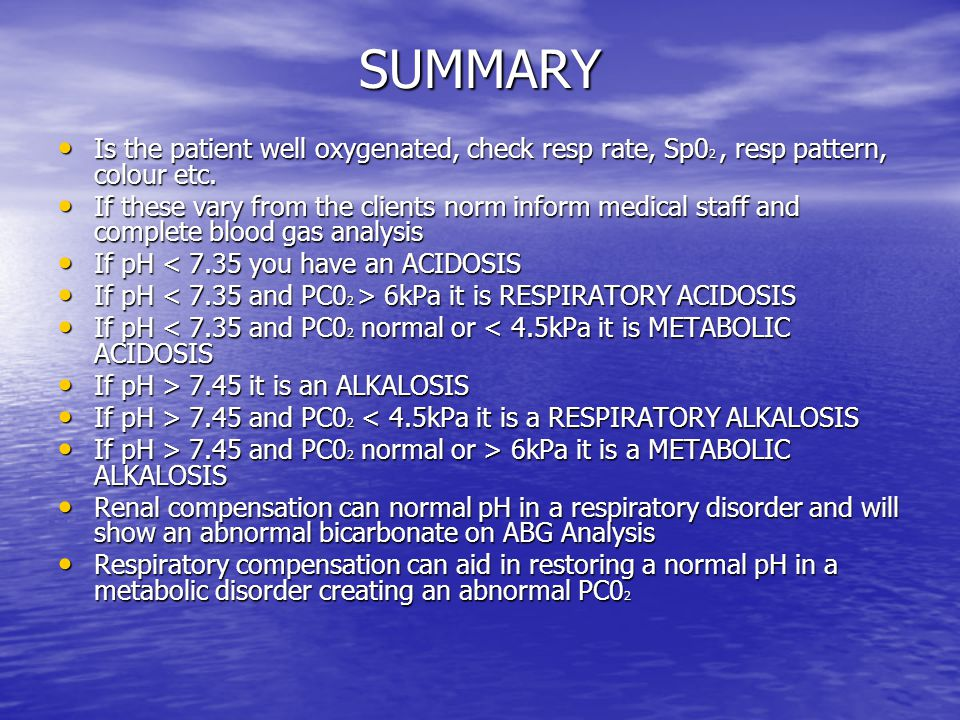SUMMARY Is the patient well oxygenated, check resp rate, Sp0 2, resp pattern, colour etc.