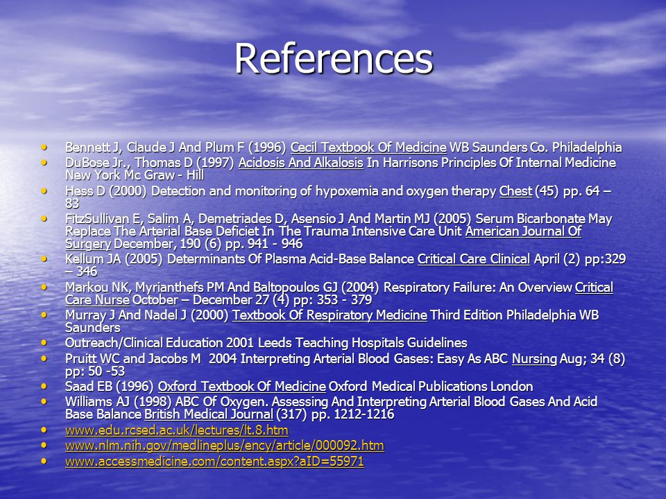 References Bennett J, Claude J And Plum F (1996) Cecil Textbook Of Medicine WB Saunders Co.