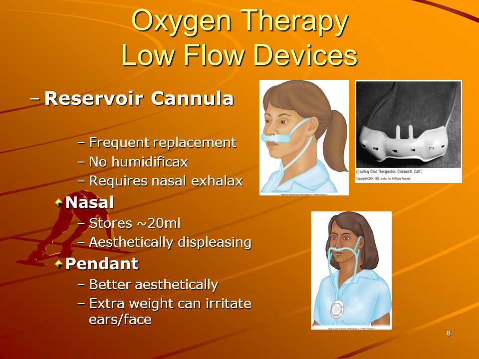 Oxygen Therapy Low Flow Devices –Reservoir Cannula –Frequent replacement –No humidificax –Requires nasal exhalax Nasal –Stores ~20ml –Aesthetically displeasing Pendant –Better aesthetically –Extra weight can irritate ears/face 8