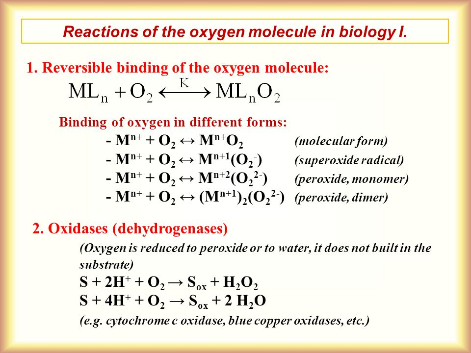 Reactions of the oxygen molecule in biology I. 1. Reversible binding of the oxygen molecule: Binding of oxygen in different forms: - M n+ + O 2 ↔ M n+