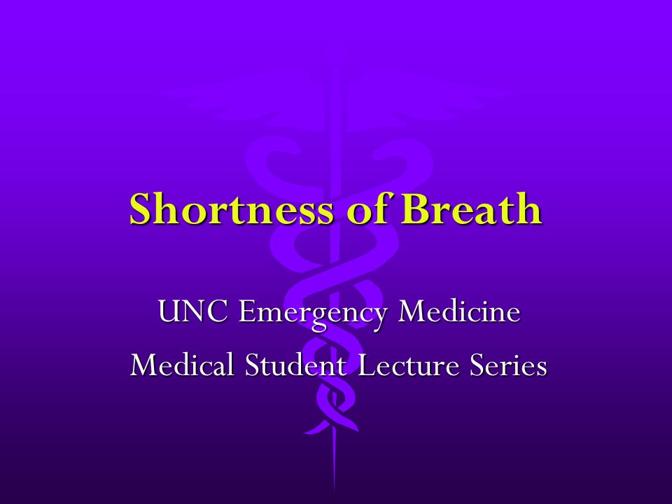 Shortness of Breath UNC Emergency Medicine Medical Student Lecture Series