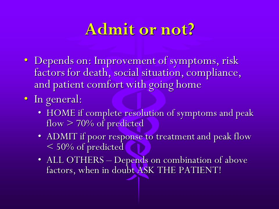 Admit or not? Depends on: Improvement of symptoms, risk factors for death, social situation, compliance, and patient comfort with going homeDepends on