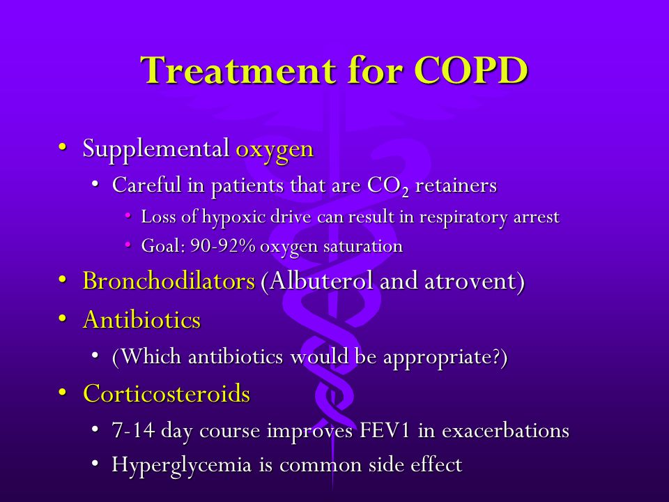 Treatment for COPD Supplemental oxygenSupplemental oxygen Careful in patients that are CO 2 retainersCareful in patients that are CO 2 retainers Loss