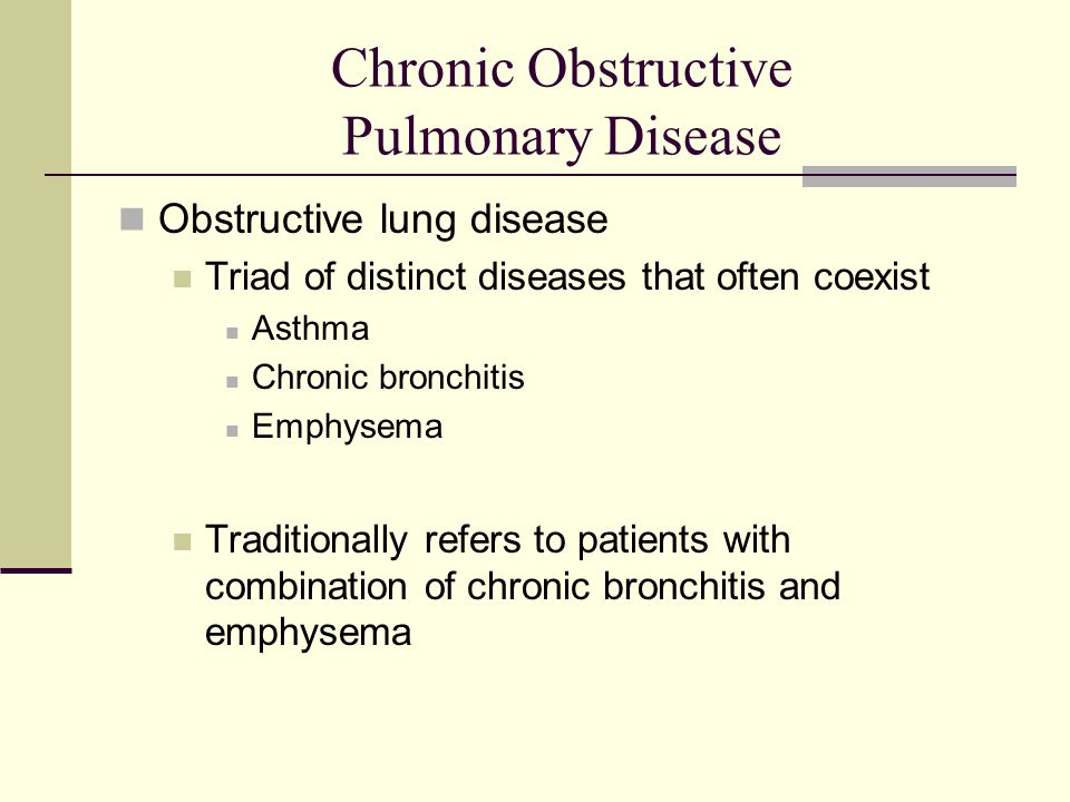 Chronic Obstructive Pulmonary Disease Obstructive lung disease Triad of distinct diseases that often coexist Asthma Chronic bronchitis Emphysema Traditionally refers to patients with combination of chronic bronchitis and emphysema