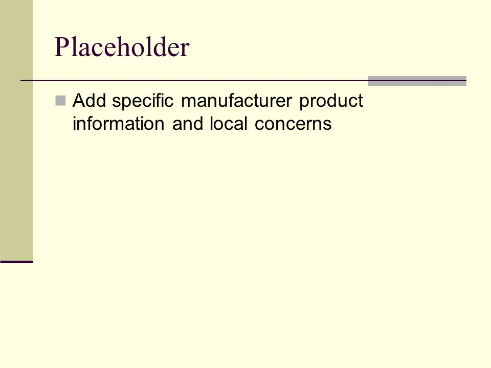 Placeholder Add specific manufacturer product information and local concerns