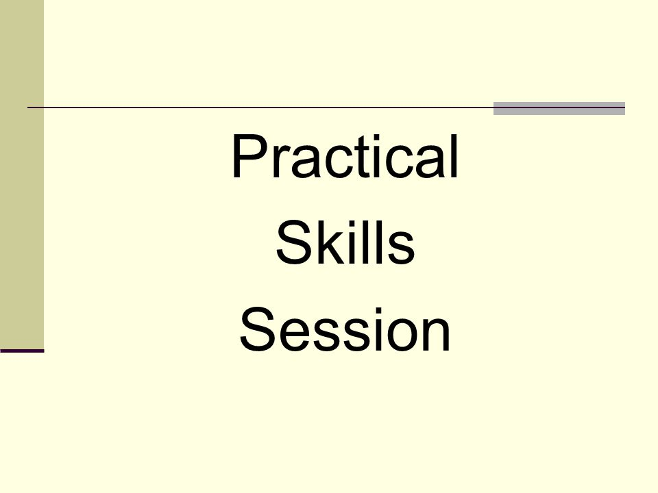Practical Skills Session