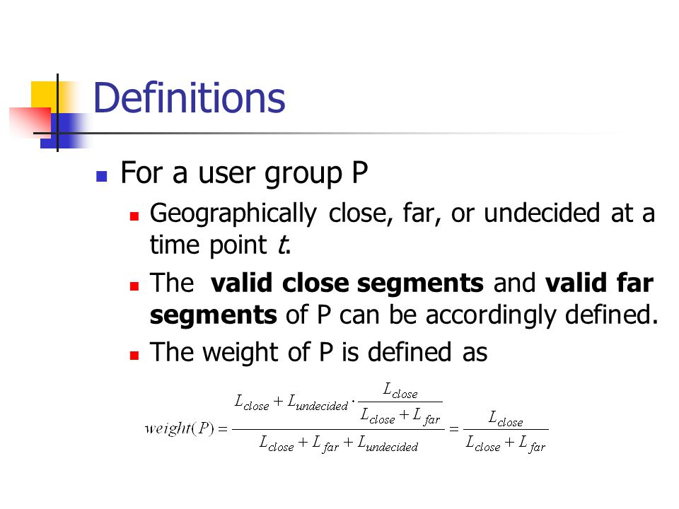 Definitions For a user group P Geographically close, far, or undecided at a time point t.