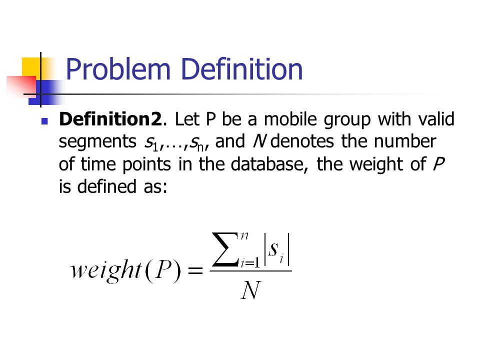 Problem Definition If the weight of a mobile group exceeds a threshold min_wei, we call it a valid mobile group.