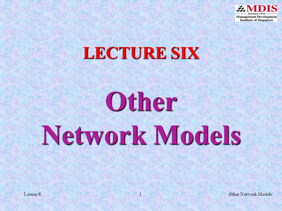 1Other Network ModelsLesson 6 LECTURE SIX Other Network Models